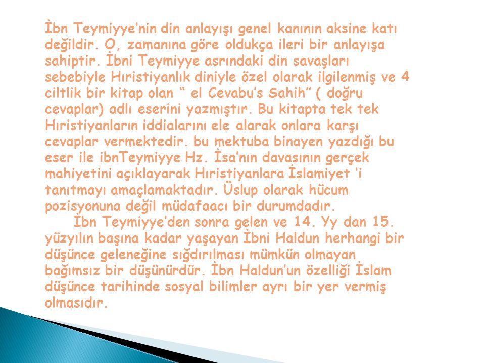 İbn Teymiyye'nin din anlayışı genel kanının aksine katı değildir. O, zamanına göre oldukça ileri bir anlayışa sahiptir. İbni Teymiyye asrındaki din sa