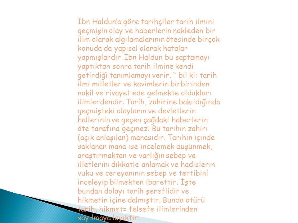 İbn Haldun'a göre tarihçiler tarih ilmini geçmişin olay ve haberlerin nakleden bir ilim olarak algılamalarının ötesinde birçok konuda da yapısal olara