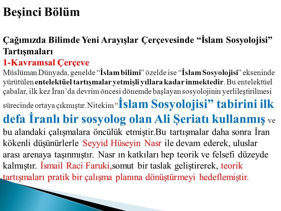 """Beşinci Bölüm Çağımızda Bilimde Yeni Arayışlar Çerçevesinde """"İslam Sosyolojisi"""" Tartışmaları 1-Kavramsal Çerçeve Müslüman Dünyada, genelde """"İslam bili"""