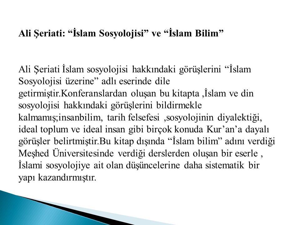 """Ali Şeriati: """"İslam Sosyolojisi"""" ve """"İslam Bilim"""" Ali Şeriati İslam sosyolojisi hakkındaki görüşlerini """"İslam Sosyolojisi üzerine"""" adlı eserinde dile"""