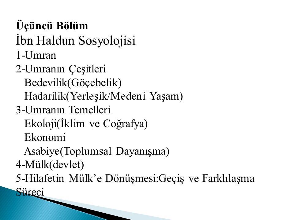 Üçüncü Bölüm İbn Haldun Sosyolojisi 1-Umran 2-Umranın Çeşitleri Bedevilik(Göçebelik) Hadarilik(Yerleşik/Medeni Yaşam) 3-Umranın Temelleri Ekoloji(İkli