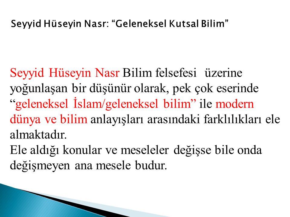 """Seyyid Hüseyin Nasr: """"Geleneksel Kutsal Bilim"""" Seyyid Hüseyin Nasr Bilim felsefesi üzerine yoğunlaşan bir düşünür olarak, pek çok eserinde """"geleneksel"""