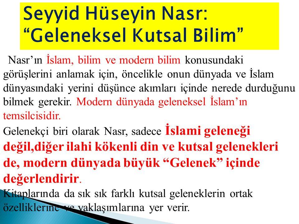"""Seyyid Hüseyin Nasr: """"Geleneksel Kutsal Bilim"""" Nasr'ın İslam, bilim ve modern bilim konusundaki görüşlerini anlamak için, öncelikle onun dünyada ve İs"""