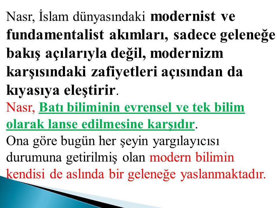 Nasr, İslam dünyasındaki modernist ve fundamentalist akımları, sadece geleneğe bakış açılarıyla değil, modernizm karşısındaki zafiyetleri açısından da