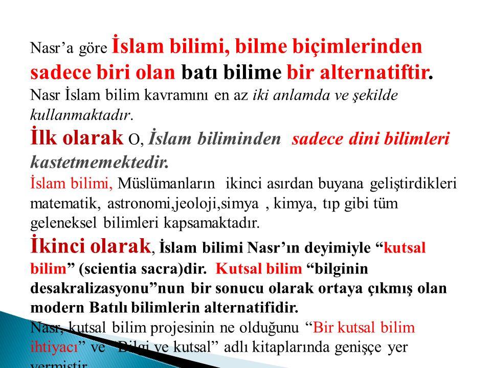 Nasr'a göre İslam bilimi, bilme biçimlerinden sadece biri olan batı bilime bir alternatiftir. Nasr İslam bilim kavramını en az iki anlamda ve şekilde