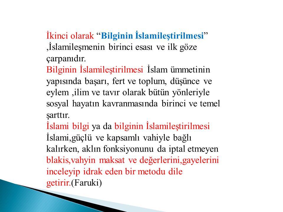 """İkinci olarak """"Bilginin İslamileştirilmesi"""",İslamileşmenin birinci esası ve ilk göze çarpanıdır. Bilginin İslamileştirilmesi İslam ümmetinin yapısında"""