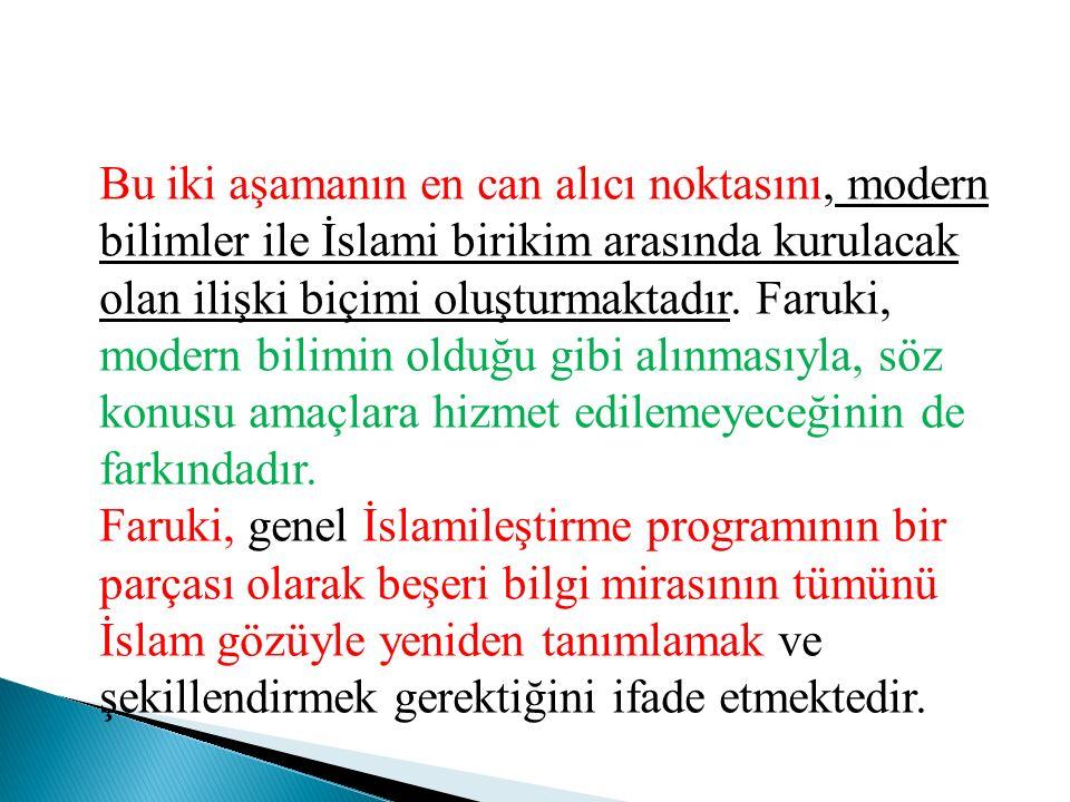 Bu iki aşamanın en can alıcı noktasını, modern bilimler ile İslami birikim arasında kurulacak olan ilişki biçimi oluşturmaktadır. Faruki, modern bilim