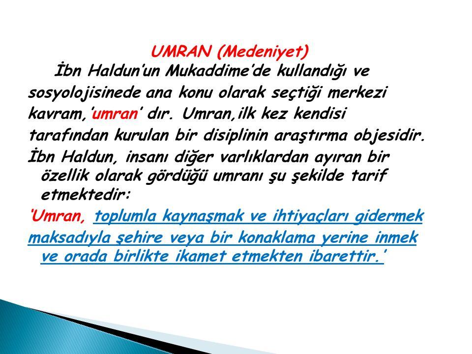 UMRAN (Medeniyet) İbn Haldun'un Mukaddime'de kullandığı ve sosyolojisinede ana konu olarak seçtiği merkezi kavram,'umran' dır. Umran,ilk kez kendisi t