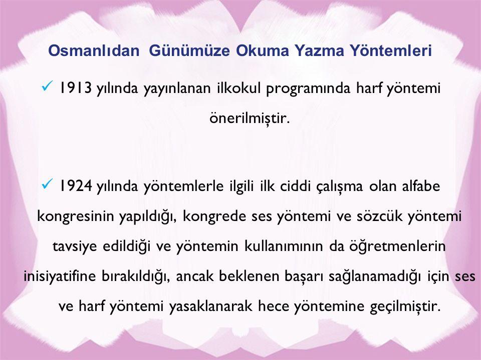 Osmanlıdan Günümüze Okuma Yazma Yöntemleri 1913 yılında yayınlanan ilkokul programında harf yöntemi önerilmiştir. 1924 yılında yöntemlerle ilgili ilk