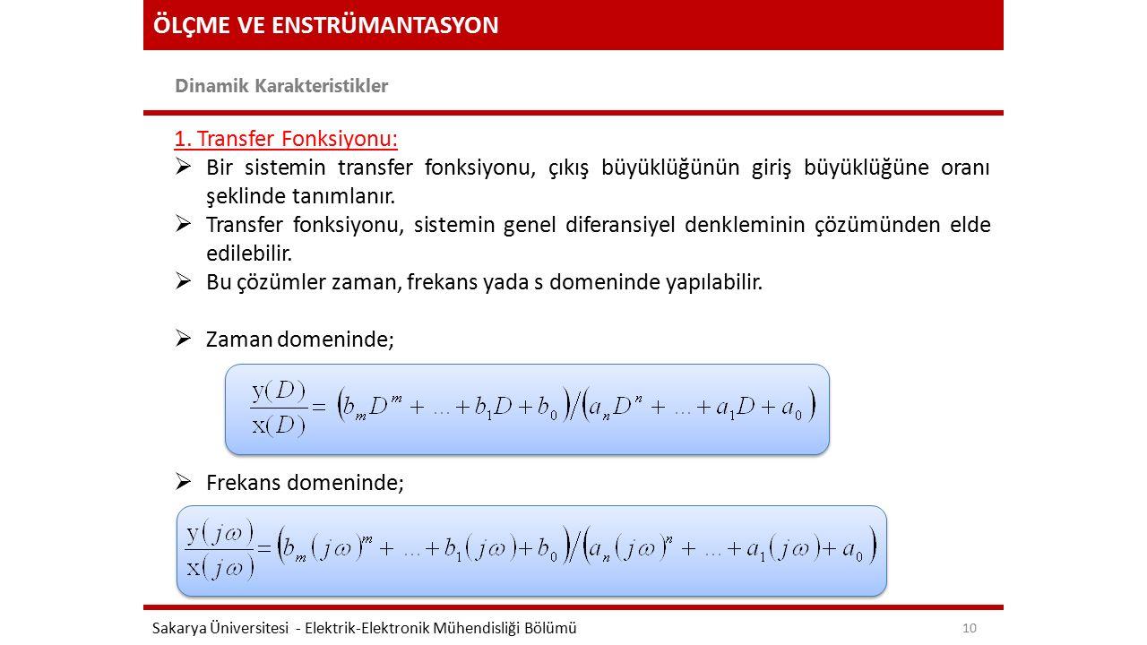 ÖLÇME VE ENSTRÜMANTASYON Dinamik Karakteristikler Sakarya Üniversitesi - Elektrik-Elektronik Mühendisliği Bölümü 10 1. Transfer Fonksiyonu:  Bir sist