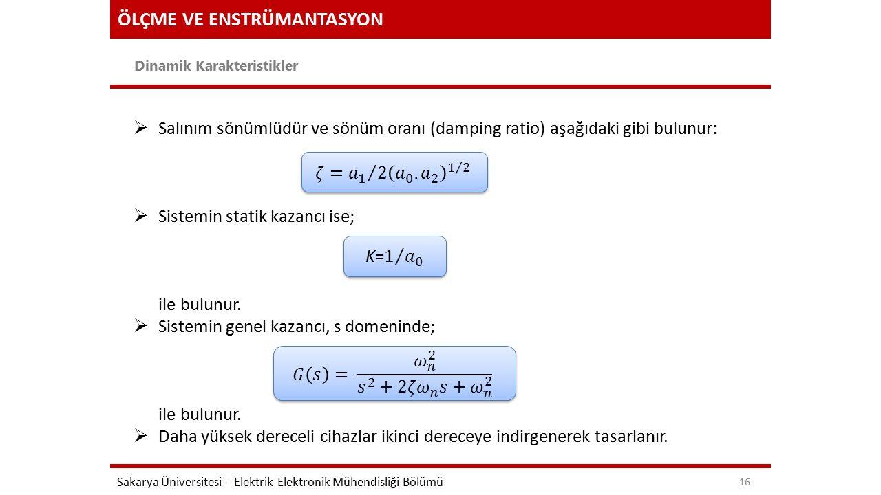 ÖLÇME VE ENSTRÜMANTASYON Dinamik Karakteristikler Sakarya Üniversitesi - Elektrik-Elektronik Mühendisliği Bölümü 16  Salınım sönümlüdür ve sönüm oran