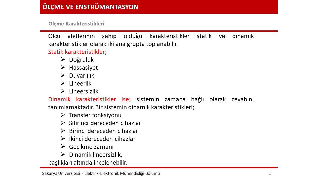 ÖLÇME VE ENSTRÜMANTASYON Statik Karakteristikler Sakarya Üniversitesi - Elektrik-Elektronik Mühendisliği Bölümü 3 1.