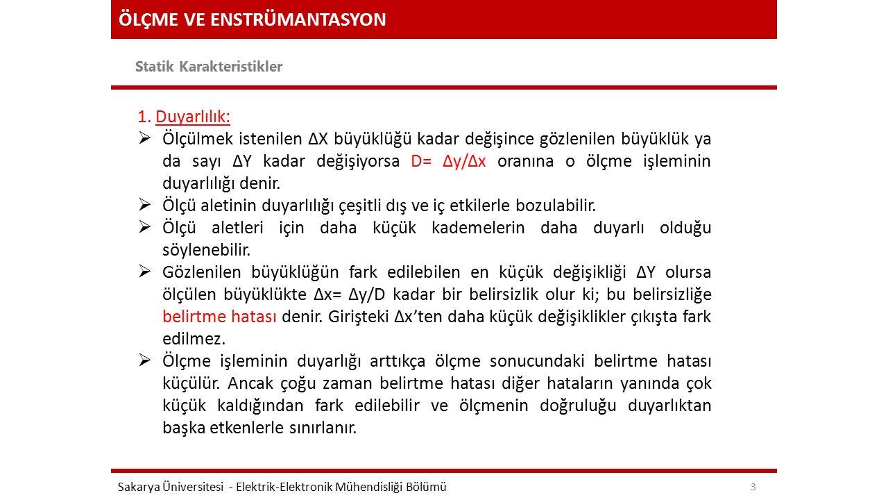 ÖLÇME VE ENSTRÜMANTASYON Statik Karakteristikler Sakarya Üniversitesi - Elektrik-Elektronik Mühendisliği Bölümü 3 1. Duyarlılık:  Ölçülmek istenilen