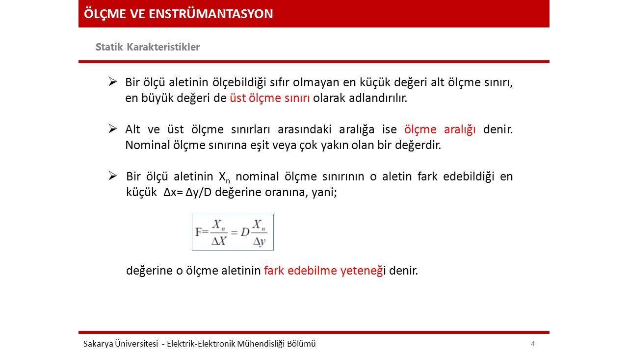 ÖLÇME VE ENSTRÜMANTASYON Statik Karakteristikler Sakarya Üniversitesi - Elektrik-Elektronik Mühendisliği Bölümü 5 2.Doğruluk:  Ölçülen değerin gerçek değere ne derece yakın olduğunu gösterir.