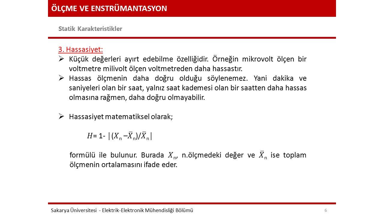 ÖLÇME VE ENSTRÜMANTASYON Statik Karakteristikler Sakarya Üniversitesi - Elektrik-Elektronik Mühendisliği Bölümü 7 4.Lineerlik:  Bir sistemin girişi ve çıkışı arasındaki bağıntının doğrusal olması durumudur.