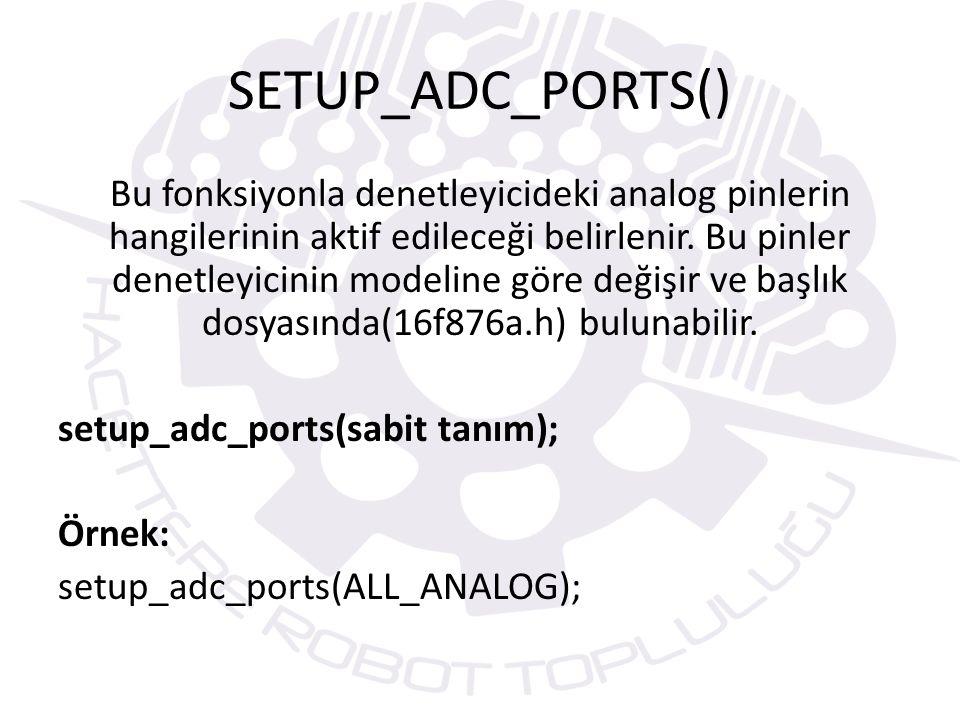 SET_ADC_CHANNEL() FONKSİYONU Analog-Dijital çevrim yapılacak kanal seçimini yapan fonksiyondur.
