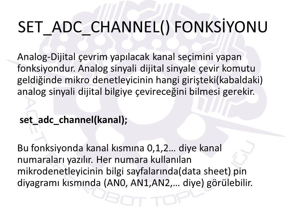 READ_ADC() FONKSİYONU Bu fonksiyon belirtilen kanaldan alınan sinyalin dijital bilgi karşılığını okur ve o değerle geri döner.