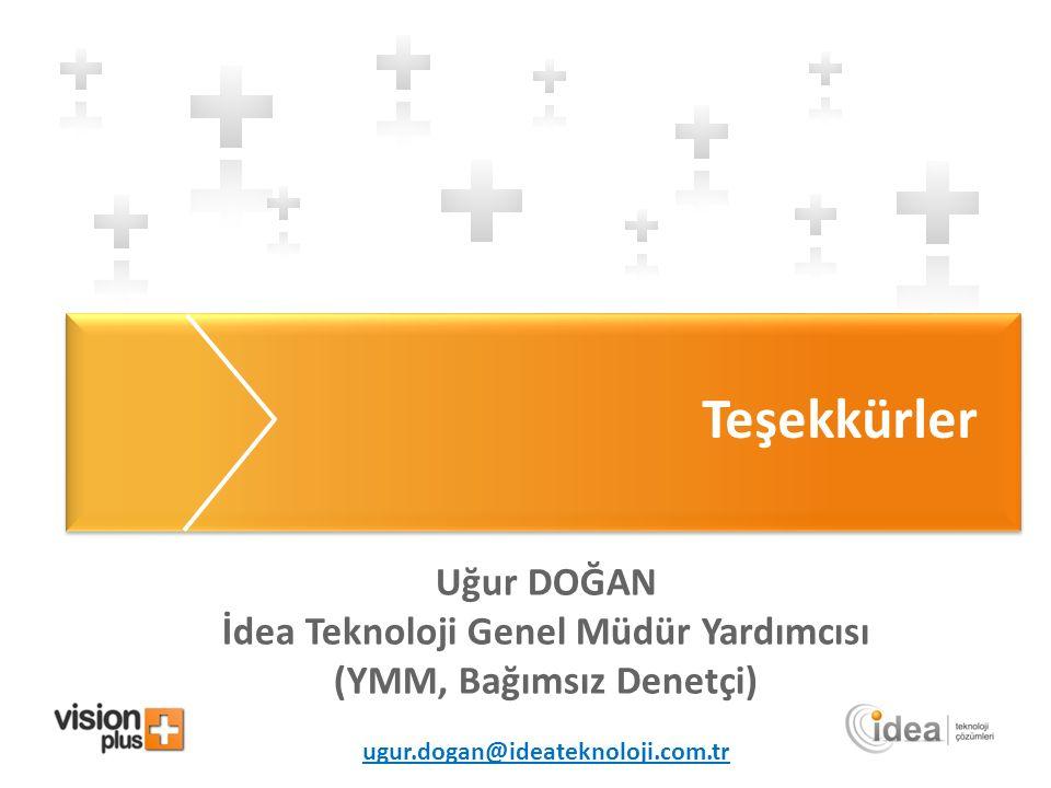 Teşekkürler Uğur DOĞAN İdea Teknoloji Genel Müdür Yardımcısı (YMM, Bağımsız Denetçi) ugur.dogan@ideateknoloji.com.tr