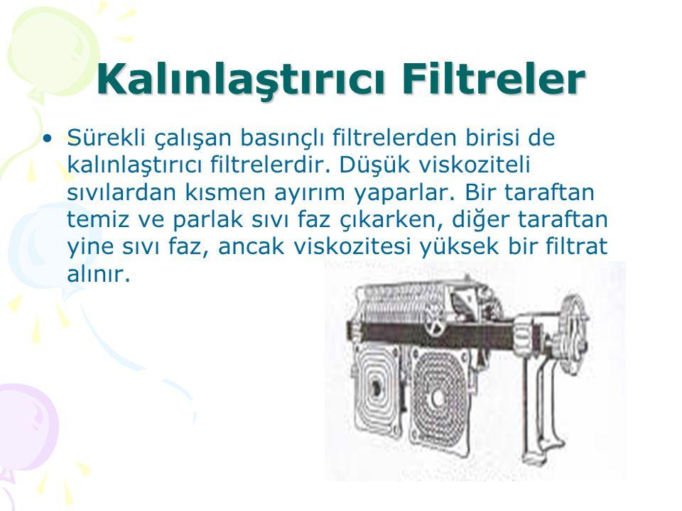Kalınlaştırıcı Filtreler Sürekli çalışan basınçlı filtrelerden birisi de kalınlaştırıcı filtrelerdir. Düşük viskoziteli sıvılardan kısmen ayırım yapar