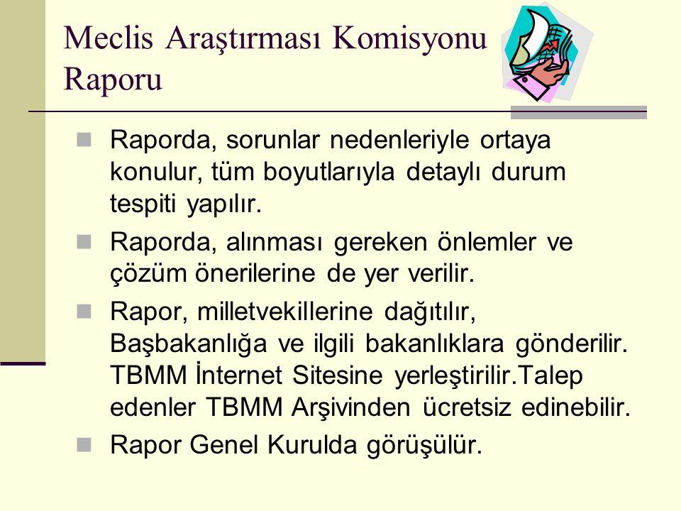 Meclis Araştırması Komisyonu Raporu Raporda, sorunlar nedenleriyle ortaya konulur, tüm boyutlarıyla detaylı durum tespiti yapılır.