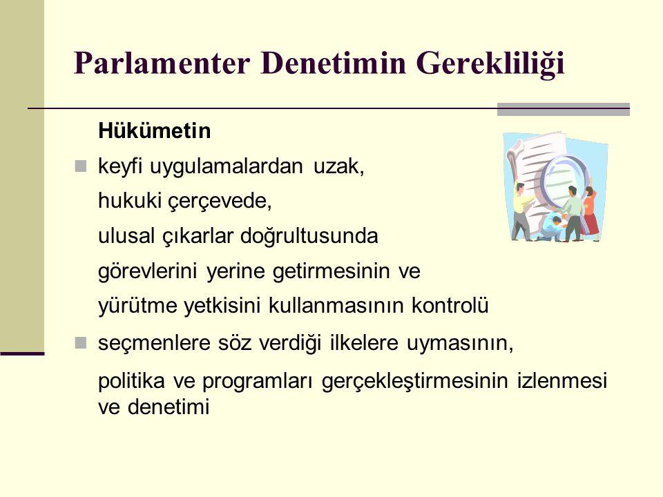 Parlamenter Denetimin Gerekliliği Hükümetin keyfi uygulamalardan uzak, hukuki çerçevede, ulusal çıkarlar doğrultusunda görevlerini yerine getirmesinin ve yürütme yetkisini kullanmasının kontrolü seçmenlere söz verdiği ilkelere uymasının, politika ve programları gerçekleştirmesinin izlenmesi ve denetimi