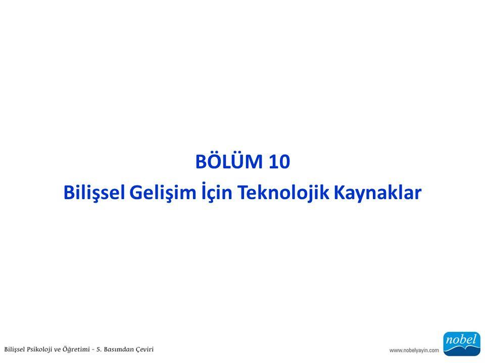 BÖLÜM 10 Bilişsel Gelişim İçin Teknolojik Kaynaklar