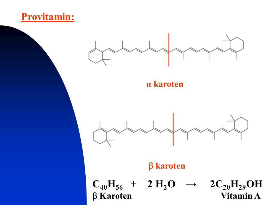 α karoten  karoten Provitamin: C 40 H 56 + 2 H 2 O → 2C 20 H 29 OH  Karoten Vitamin A ││││││ ││││││