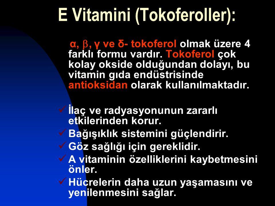 E Vitamini (Tokoferoller): α, , γ ve δ- tokoferol olmak üzere 4 farklı formu vardır. Tokoferol çok kolay okside olduğundan dolayı, bu vitamin gıda en