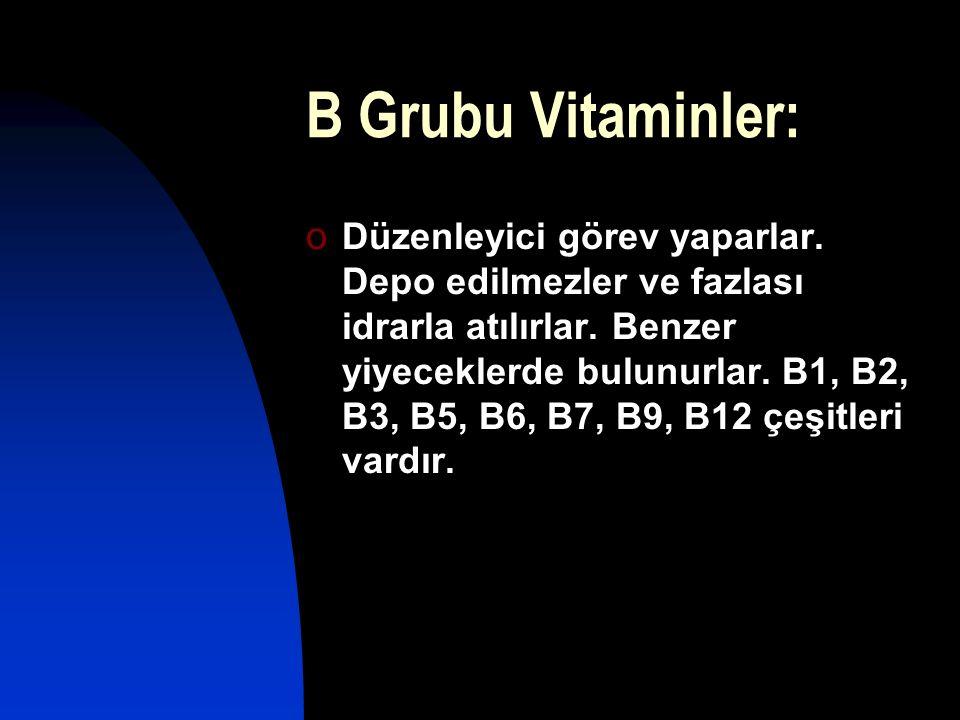 B Grubu Vitaminler: o Düzenleyici görev yaparlar. Depo edilmezler ve fazlası idrarla atılırlar. Benzer yiyeceklerde bulunurlar. B1, B2, B3, B5, B6, B7