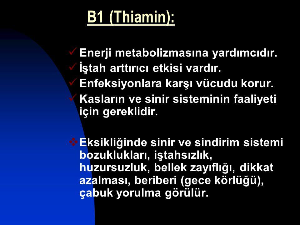 B1 (Thiamin): Enerji metabolizmasına yardımcıdır. İştah arttırıcı etkisi vardır. Enfeksiyonlara karşı vücudu korur. Kasların ve sinir sisteminin faali