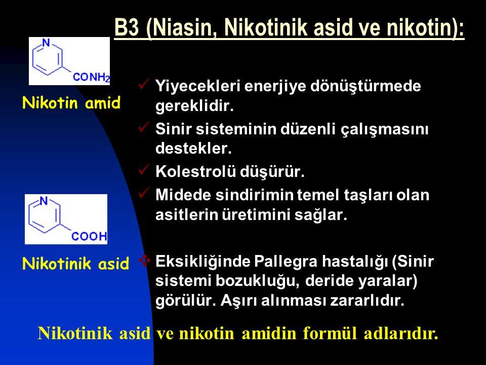 B3 (Niasin, Nikotinik asid ve nikotin): Yiyecekleri enerjiye dönüştürmede gereklidir. Sinir sisteminin düzenli çalışmasını destekler. Kolestrolü düşür