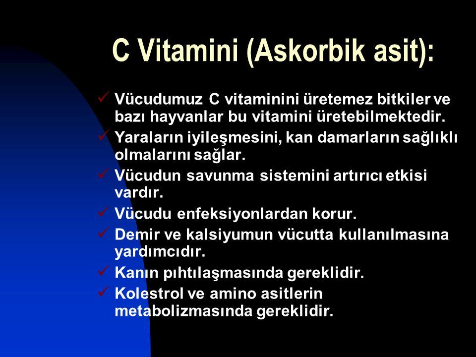 C Vitamini (Askorbik asit): Vücudumuz C vitaminini üretemez bitkiler ve bazı hayvanlar bu vitamini üretebilmektedir. Yaraların iyileşmesini, kan damar