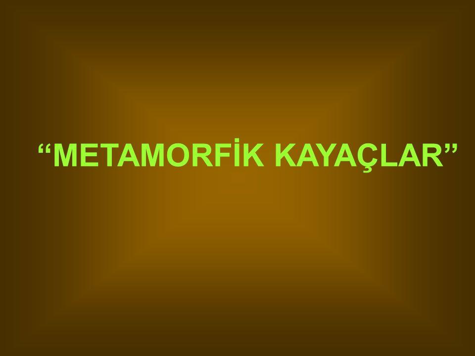 """""""METAMORFİK KAYAÇLAR"""""""