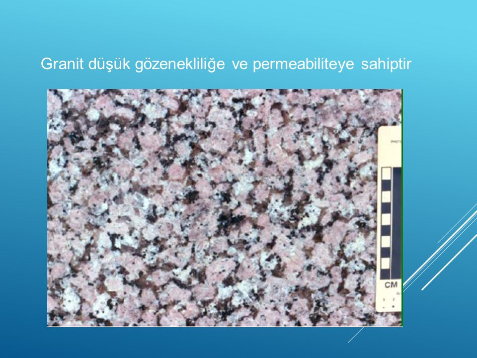 Granit düşük gözenekliliğe ve permeabiliteye sahiptir