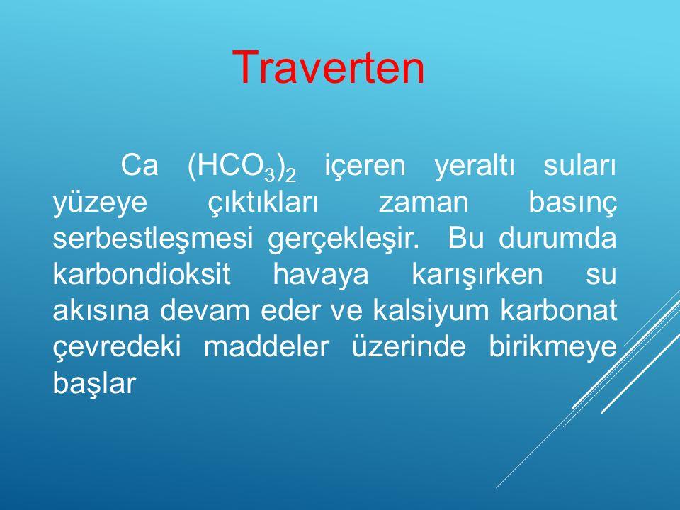 Ca (HCO 3 ) 2 içeren yeraltı suları yüzeye çıktıkları zaman basınç serbestleşmesi gerçekleşir. Bu durumda karbondioksit havaya karışırken su akısına d