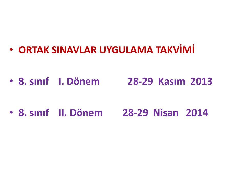 ORTAK SINAVLAR UYGULAMA TAKVİMİ 8.sınıf I. Dönem 28-29 Kasım 2013 8.