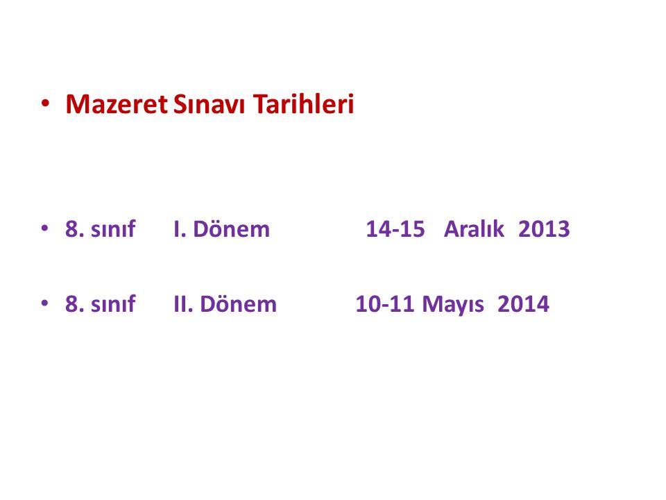 Mazeret Sınavı Tarihleri 8. sınıf I. Dönem 14-15 Aralık 2013 8. sınıf II. Dönem 10-11 Mayıs 2014