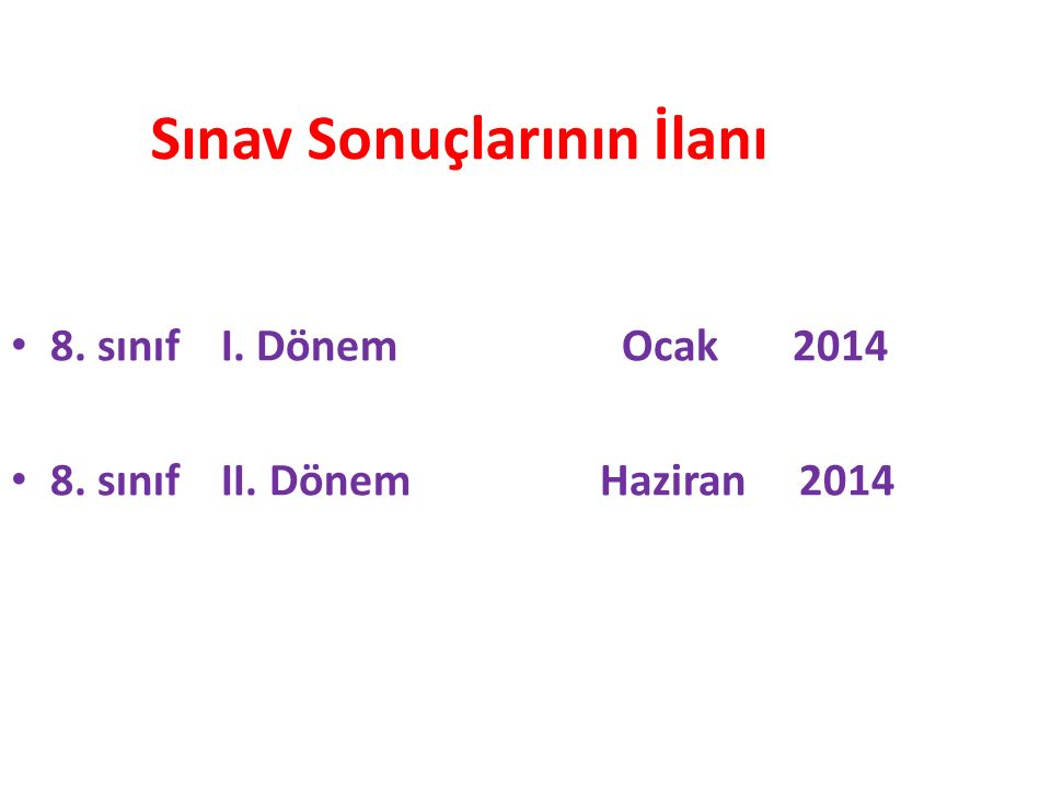 Sınav Sonuçlarının İlanı 8. sınıf I. Dönem Ocak 2014 8. sınıf II. Dönem Haziran 2014