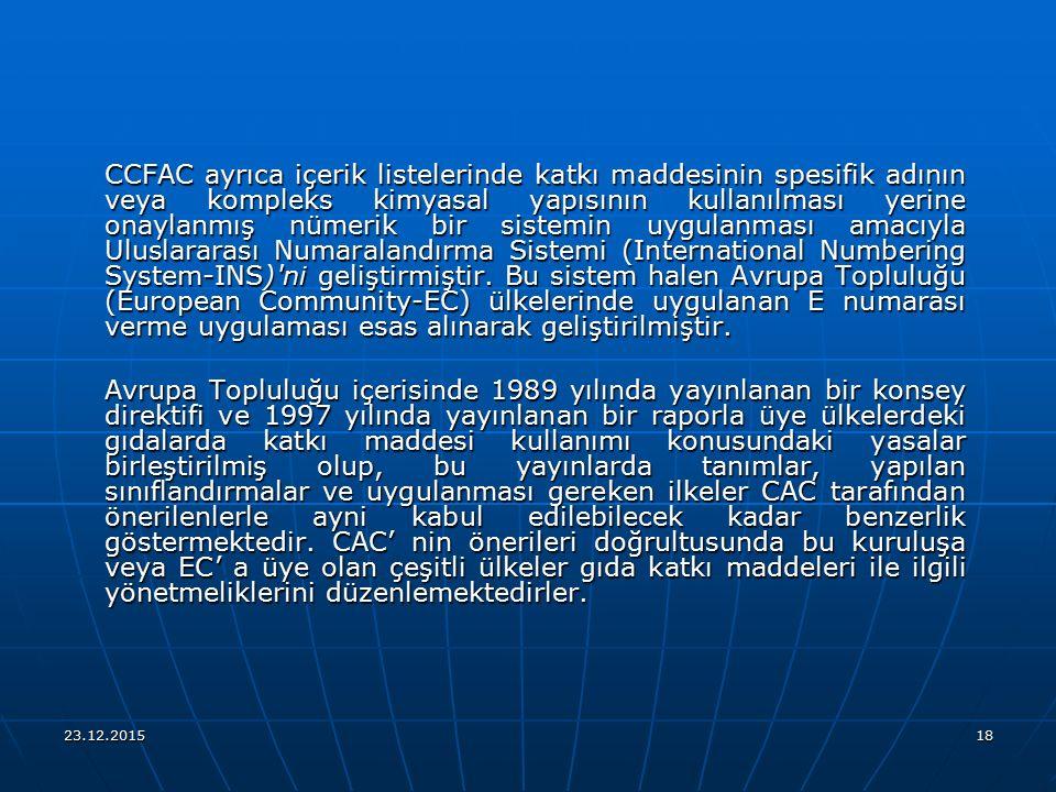 23.12.201518 CCFAC ayrıca içerik listelerinde katkı maddesinin spesifik adının veya kompleks kimyasal yapısının kullanılması yerine onaylanmış nümerik