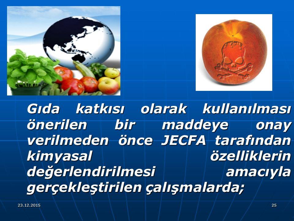 23.12.201525 Gıda katkısı olarak kullanılması önerilen bir maddeye onay verilmeden önce JECFA tarafından kimyasal özelliklerin değerlendirilmesi amacı