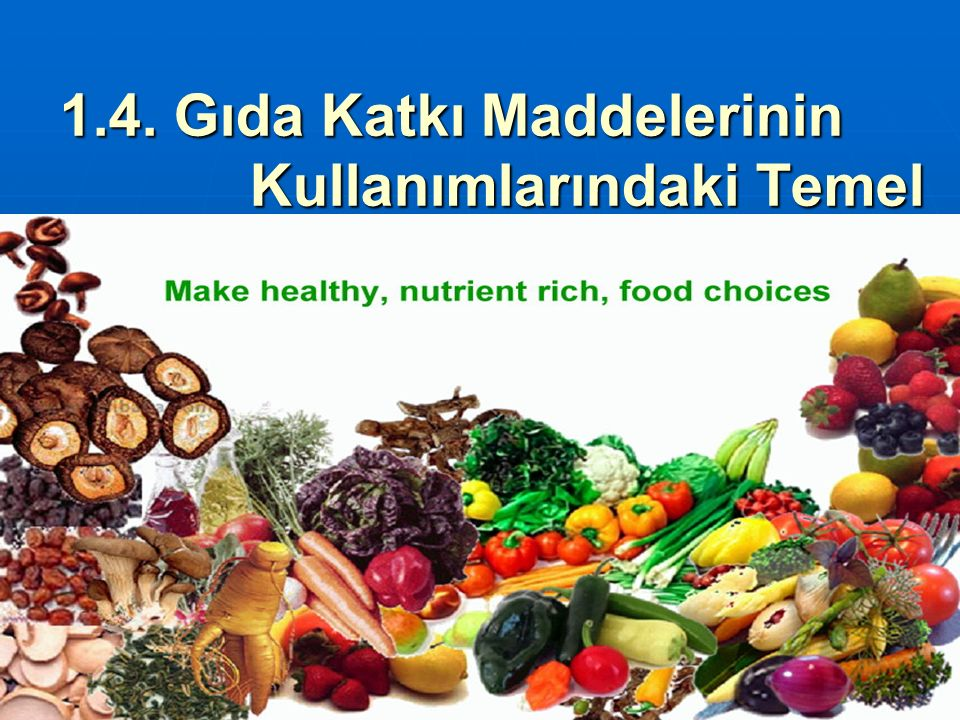 23.12.201537 1.4. Gıda Katkı Maddelerinin Kullanımlarındaki Temel İlkeler