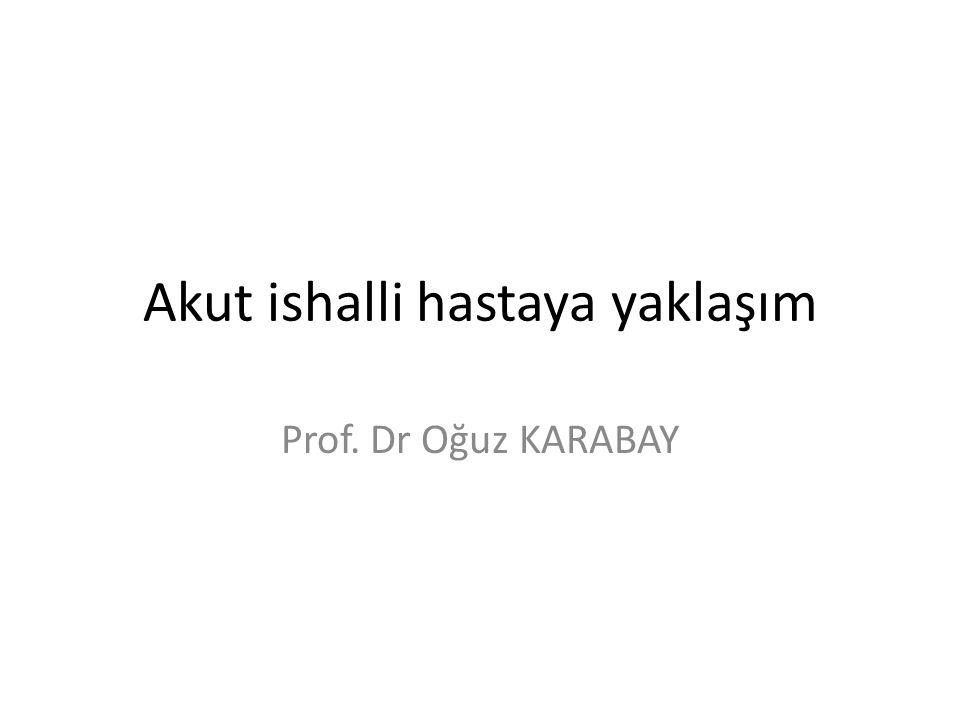 Akut ishalli hastaya yaklaşım Prof. Dr Oğuz KARABAY