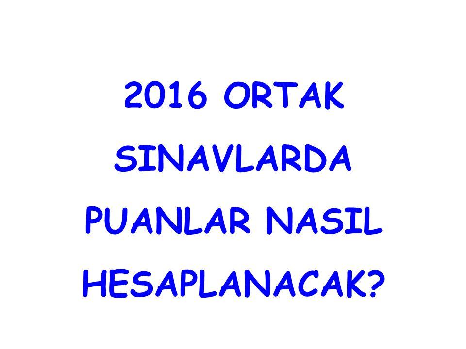2016 ORTAK SINAVLARDA PUANLAR NASIL HESAPLANACAK?