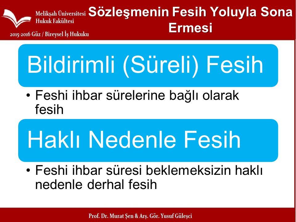 Sözleşmenin Fesih Yoluyla Sona Ermesi Bildirimli (Süreli) Fesih Feshi ihbar sürelerine bağlı olarak fesih Haklı Nedenle Fesih Feshi ihbar süresi bekle