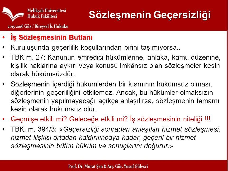 Sözleşmenin Geçersizliği İş Sözleşmesinin Butlanıİş Sözleşmesinin Butlanı Kuruluşunda geçerlilik koşullarından birini taşımıyorsa.. TBK m. 27: Kanunun