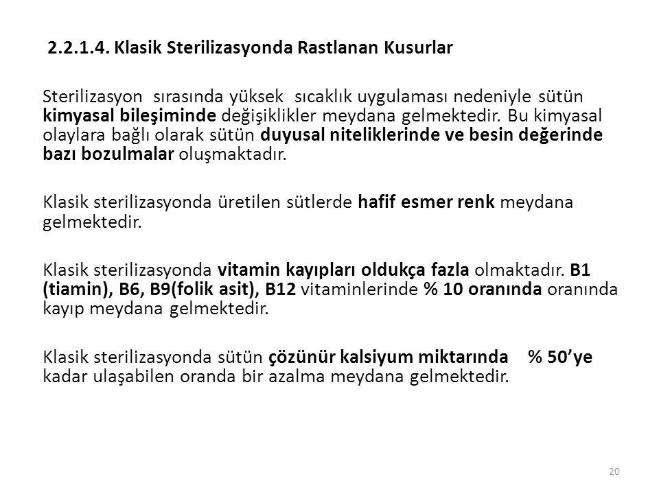 2.2.1.4. Klasik Sterilizasyonda Rastlanan Kusurlar Sterilizasyon sırasında yüksek sıcaklık uygulaması nedeniyle sütün kimyasal bileşiminde değişiklikl