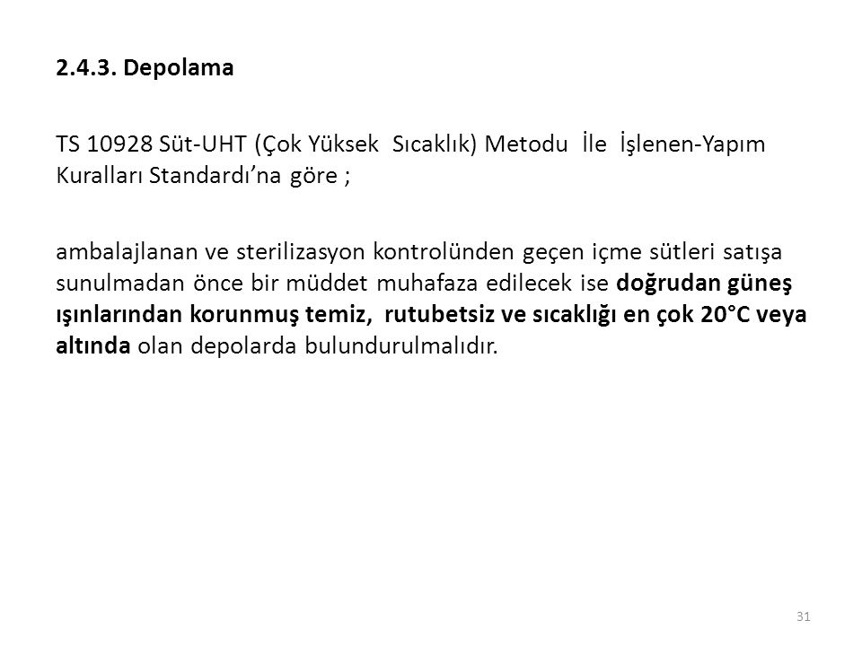2.4.3. Depolama TS 10928 Süt-UHT (Çok Yüksek Sıcaklık) Metodu İle İşlenen-Yapım Kuralları Standardı'na göre ; ambalajlanan ve sterilizasyon kontrolünd