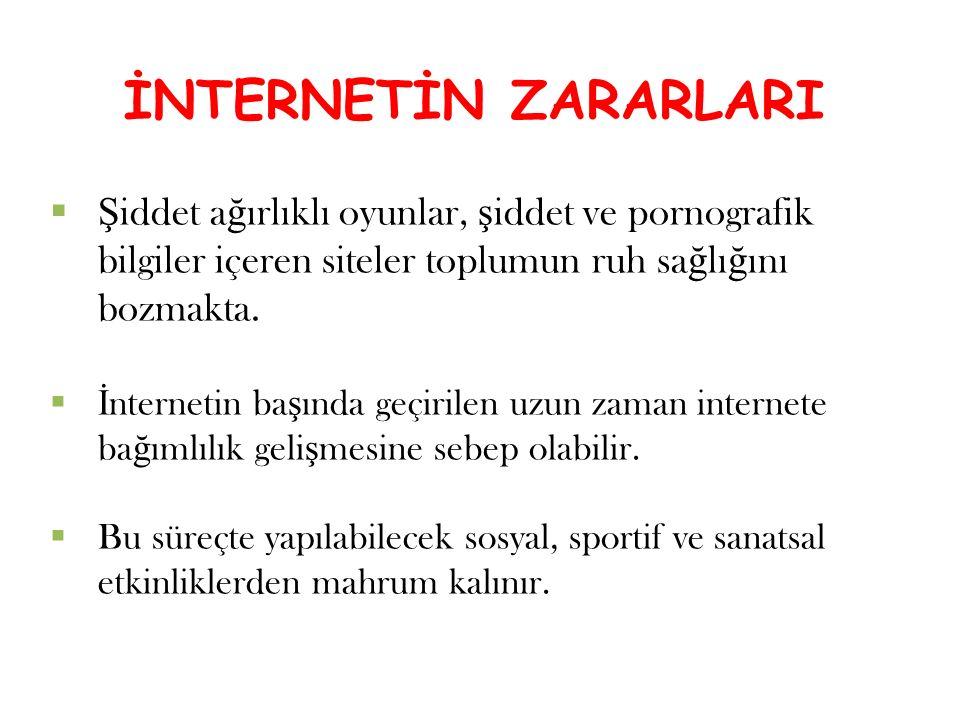 İNTERNET İnternet'in Faydaları Dünyanın en büyük bilgi havuzudur. Sanal bir kütüphanedir. Milyonlarca ki ş i birbirleriyle zaman-mekan kısıtlaması olm