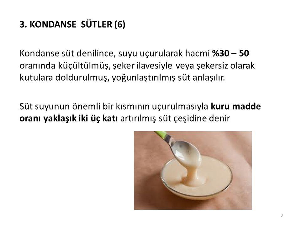 3. KONDANSE SÜTLER (6) Kondanse süt denilince, suyu uçurularak hacmi %30 – 50 oranında küçültülmüş, şeker ilavesiyle veya şekersiz olarak kutulara dol
