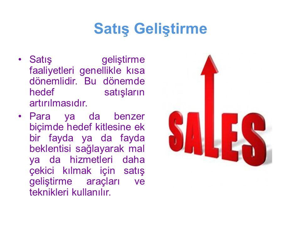 Satış Geliştirme Satış geliştirme faaliyetleri genellikle kısa dönemlidir. Bu dönemde hedef satışların artırılmasıdır. Para ya da benzer biçimde hedef